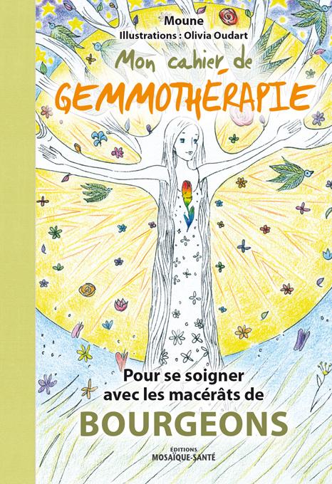 Mon cahier de gemmothérapie - se soigner aves les macérâts de bourgeons - Moune