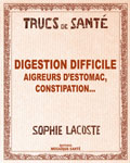Digestion difficile, aigreurs d'estomac, constipation...